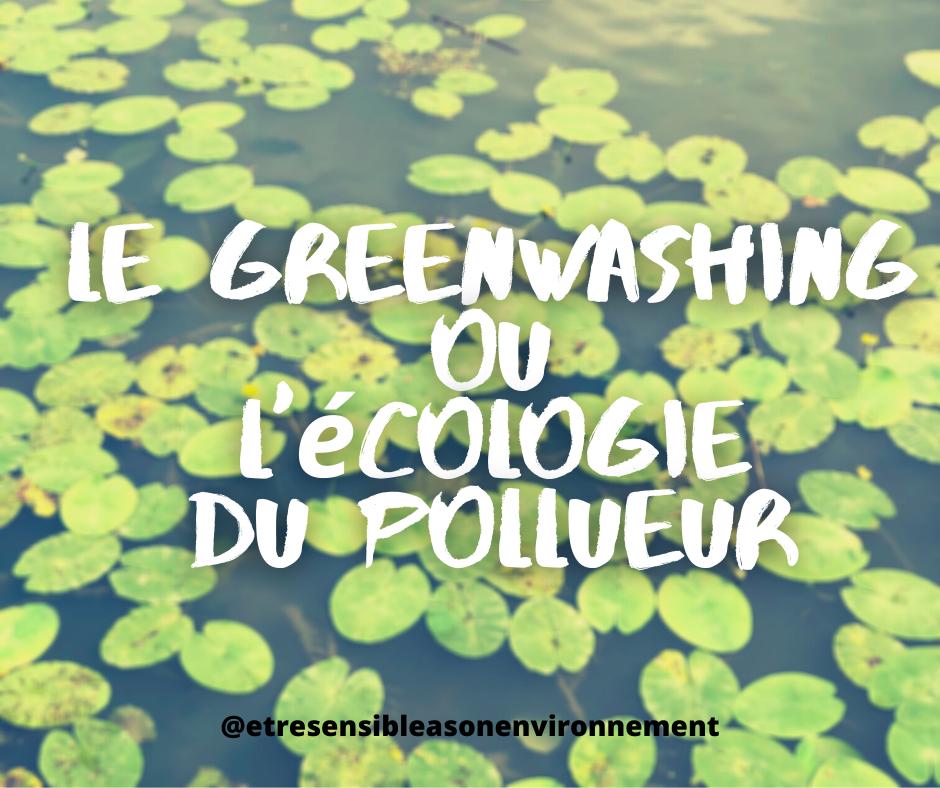 Le Greenwashing ou l'écologie du pollueur @etresensibleasonenvironnement